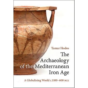The Archaeology of the Mediterranean Iron Age by Hodos & Tamar University of Bristol