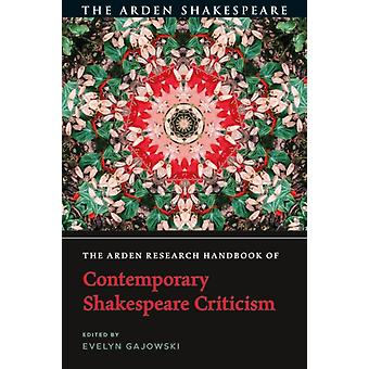 The Arden Research Handbook of Contemporary Shakespeare Criticism by Edited by Dr Evelyn Gajowski
