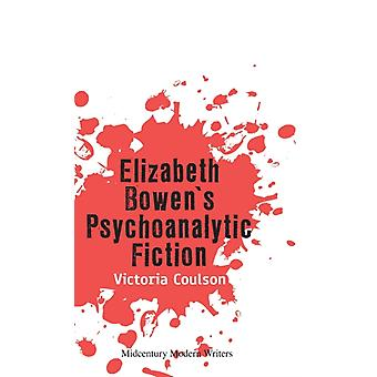 Elizabeth Bowens Psychoanalytic Fiction by Coulson & Victoria