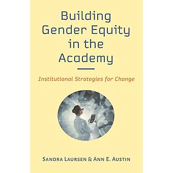 Building Gender Equity in the Academy  Institutional Strategies for Change by Sandra Laursen & Ann E Austin