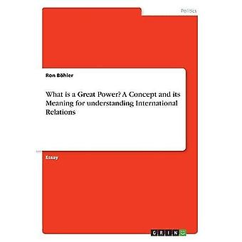 What Is a Great Power? A Concept and Its Meaning for Understanding International Relations
