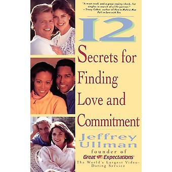 12 Secrets for Finding Love and Commitment by Jeffrey D. Ullman - 978