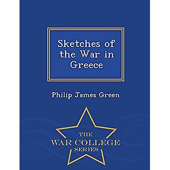 Sketches of the War in Greece - War College Series by Philip James Gr