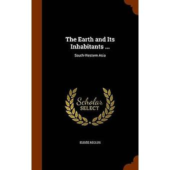 The Earth and Its Inhabitants ... - South-Western Asia by Elisee Reclu