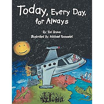 Today - Every Day - for Always by Tori Brown - 9781458205599 Book
