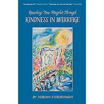 Reaching New Heights Through Kindness in Marriage by Miriam Yerushalm