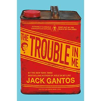 The Trouble in Me by Gantos & Jack