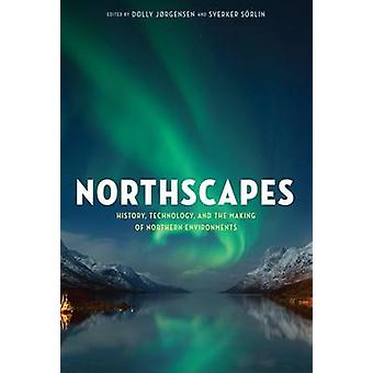 Northscapes - History - Technology - and the Making of Northern Enviro
