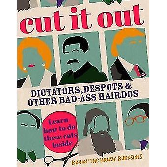 Découper - dictateurs - despotes et autres coiffures Badass par Bryan ' Th
