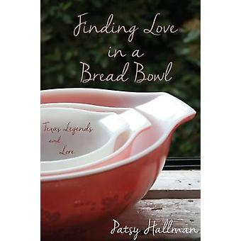 Finding Love in a Bread Bowl - Texas Legends and Lore by Patsy Hallman