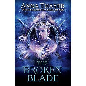 Die zerbrochene Klinge - niemand kann zwei Herren Forever von Anna Thayer dienen.