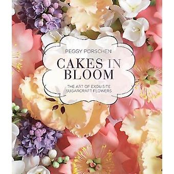 Kuchen in Blüte - Die Kunst der exquisiten Sugarcraft Blumen von Peggy Pors