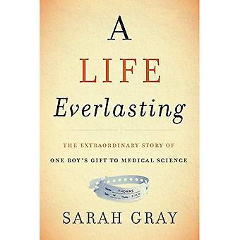 Ein ewiges Leben: The Extraordinary Story of ein Junge Geschenk für die medizinische Wissenschaft