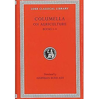 Landbouw, Volume I: boeken 1-4 (Loeb Classical Library)
