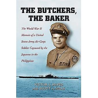 Butchers, the Baker: The World War II Memoir of a United States Army Air Corps Soldier Captured by the Japanese in the Philippines