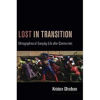 Lost in Transition: Ethnographien des Alltags nach dem Kommunismus