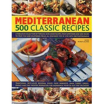 Méditerranée: 500 recettes classiques: une fabuleuse Collection de recettes intemporelles, ensoleillées, des amuse-gueules et...