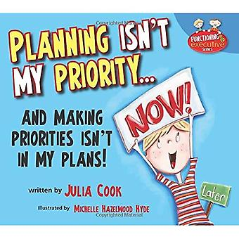 Planning Isn't My Priority: And Making Priorities Isn't in My Plans (Functioning Executive)