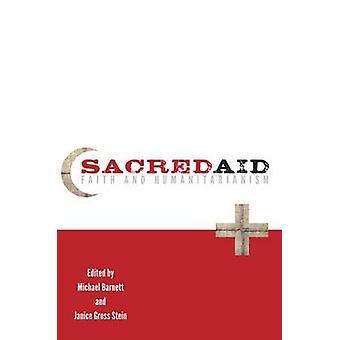 Sacred Aid Faith and Humanitarianism by Barnett & Michael