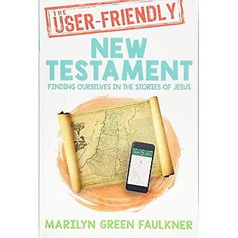 The User-Friendly New Testament: Finding Ourselves� in the Stories of Jesus