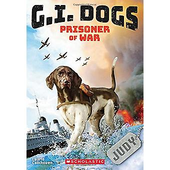 G.I. Dogs - Judy - Prisoner of War by Laurie Calkhoven - 9781338185232