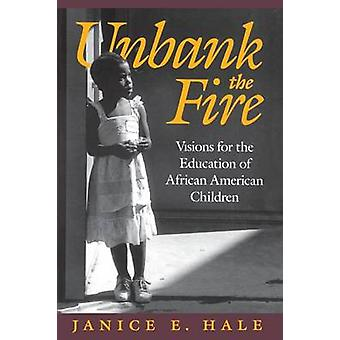 Unbank the Fire Visions for the Education of African American Children by Hale & Janice E.
