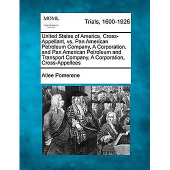 United States of America CrossAppellant vs. Pan American Petroleum Company A Corporation and Pan American Petroleum and Transport Company A Corporation CrossAppellees by Pomerene & Atlee