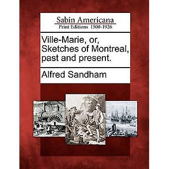 VilleMarie oder Skizzen von Montreal, Vergangenheit und Gegenwart. durch Sandham & Alfred