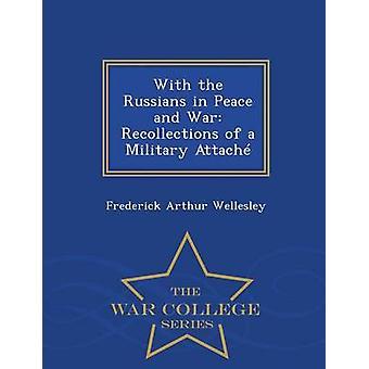 Med ryssarna i fred och krig minnen av en militär bifoga Krigshögskolan serie av Wellesley & Frederick Arthur