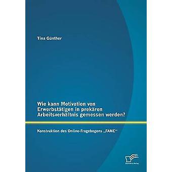 Wie Kann Motivation Von Erwerbstatigen Prekaren Arbeitsverhaltnis Gemessen Werden Konstruktion Des OnlineFragebogens Fame par Gunther & Tina