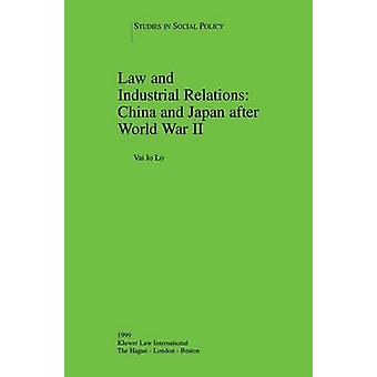 Law and Industrial Relations China and Japan after World War II by Io Lo & Vai