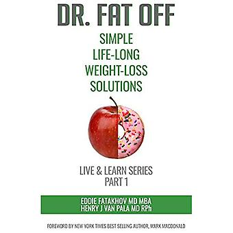 Dr. Fat Off: Simple Life-Long Weight-Loss Solutions: Live & Learn Series Part 1 (Live & Learn)