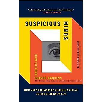 Suspicious Minds - How Culture Shapes Madness by Joel Gold - 978143918