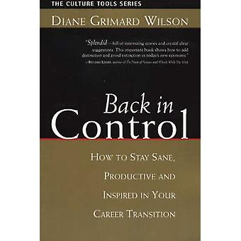 Back in Control - How to Stay Sane - Productive - and Inspired in Your