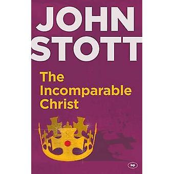 The Incomparable Christ (Rejacket) by John R. W. Stott - 978178359107