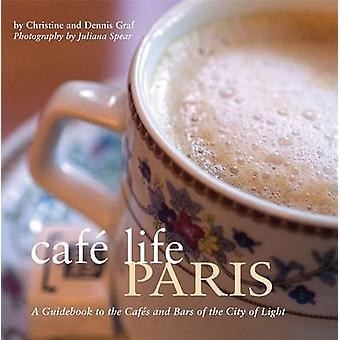 Cafe Life Paris - A Guidebook to the Cafes and Bars of the City of Lig