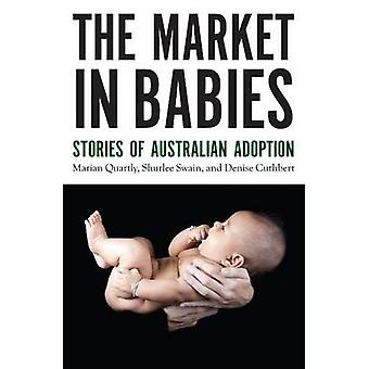 Market in Babies - Stories of Australian Adoption by Marian Quartly -