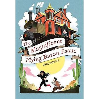 The Magnificent Flying Baron Estate by Eric Bower - 9781944995133 Book