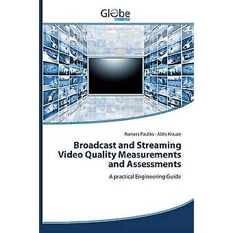 Broadcast and Streaming Video Quality Measurements and Assessments by Pauliks Romass