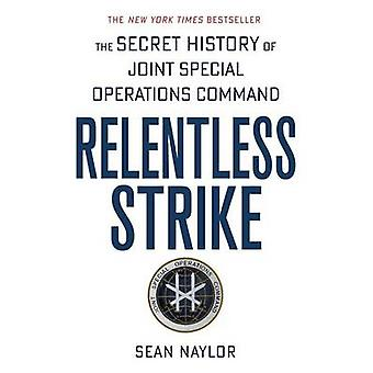 Relentless Strike - The Secret History of Joint Special Operations Com