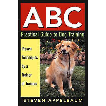 ABC Practical Guide to Dog Training by Steven Applebaum - 97807645672