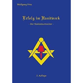 Erfolg im Handwerk  Der Stukkateurmeister by Fries & Wolfgang