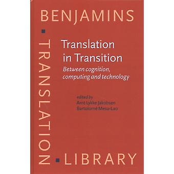 Translation in Transition  Between cognition computing and technology by Edited by Arnt Lykke Jakobsen & Edited by Bartolome Mesa Lao