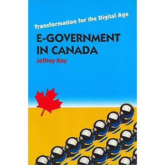 E-Government in Canada - Transformation for the Digital Age by Jeffrey