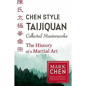 Chen Style Taijiquan Collected Masterworks by Mark Chen