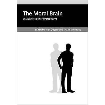 The Moral Brain by Edited by Jean Decety & Edited by Thalia Wheatley & Contributions by Laurent Pretot & Contributions by Sarah F Brosnan & Contributions by Andrew W Delton & Contributions by Max M Krasnow & Contributio