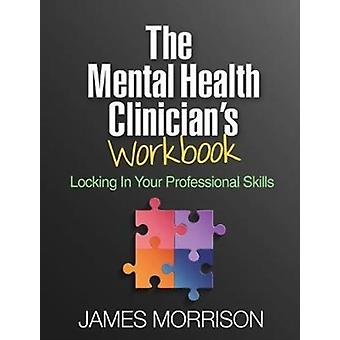 The Mental Health Clinicians Workbook by Morrison & James James Morrison & MD & Department of Psychiatry & Oregon Health and Science University & Portland