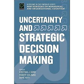 Uncertainty and Strategic Decision Making by Sund & Kristian J.