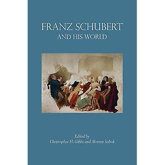 Franz Schubert ja hänen maailmansa muokkaamasi Christopher H Gibbs & muokannut Morten Solvik