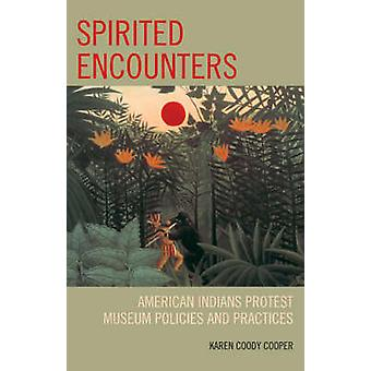 Spirited Encounters American Indians Protest Museum Policies and Practices by Cooper & Karen Coody